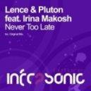 Pluton, Lence, Irina Makosh - Never Too Late (Original Mix)