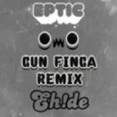 Eptic - Gun Finga (EH!DE Remix)
