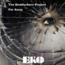 The Beatfuckers Project  - Far Away (Original mix)