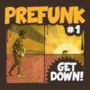 Prefunk - Get Down (Club Mix)