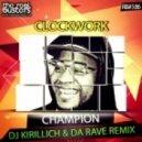 Clockwork - Champion (DJ Kirillich & Da Rave Remix)