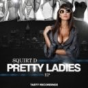 Squirt D - Pretty Ladies (Original Mix)