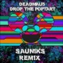 Deadmau5 - Drop The Poptart (Sauniks Remix)