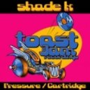 Shade K - Pressure (Original Mix)