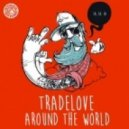Tradelove - Around The World  (Original mix)