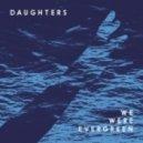 We Were Evergreen - Daughters (Jean Tonique Remix)