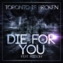 Toronto Is Broken - Die for You feat. Reeson (Rain City Riot Remix)