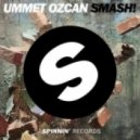 Ummet Ozcan - SMASH (Original Mix)