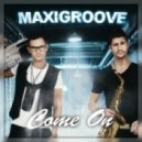 MaxiGroove  - Come On  (Club Mix)