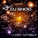 DJ Shog - I Lost Myself (Original Mix)
