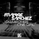 Frankie Sanchez & TheCasaBrothers - One Girl (Original mix)