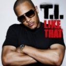 T.I. - Like That (Prod. By Lil C)