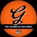 Phil Fuldner - Do That Dance (Original Mix)