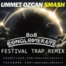 Ummet Ozcan  - Smash! (808 CONGLOMERATE Trap Remix)