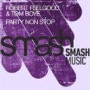 Robert Feelgood, Tom Boye - Party Non Stop (Original Mix)