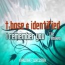 T:Base & Identified - I Remember You (Sighter Remix)