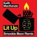 Keith MacKenzie - Lit Up (Smookie Illson Remix)
