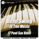 Deep Swing  - In The Music (T'Paul Sax Club Remix)