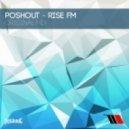 Poshout - Rise Fm (Original Mix)