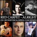 Red Carpet  - Alright (DJ Grushevski & Misha ZAM Remix)