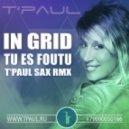 In Grid - Tu Es Foutu (T'Paul Sax Rmx)