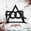 F.O.O.L. - Slayer  (Original mix)