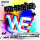 Carlos Gallardo Ft. Bobby Alexander - We (Eloise) (Victor Magan & DJ Josepo Remix)