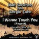 Matt Sanchez, Sergio Cuho - I Wanna Touch You - Vocal Rework Mix
