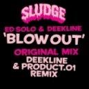 Ed Solo, Deekline - Blow Out - Original Mix