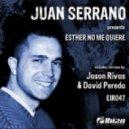 Juan Serrano - Esther No Me Quiere (David Pereda Remix)