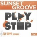 Sunset Groove - Play To Stop (Original Mix)