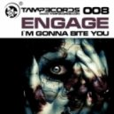 Engage - I'm Gonna Bite You