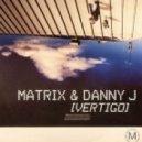Matrix & Danny J - Vertigo