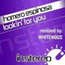 Homero Espinosa - Lookin\\\' For You (WhiteNoize Remix)
