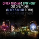 Offer Nissim And Epiphony - Out Of My Skin (Black And White Remix)