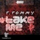 T Tommy - Take Me (Original Mix)