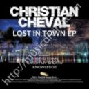 Christian Cheval - Lost In Town (Original Mix)