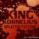 King Kornelius - Splatter Pattern (Original Mix)