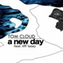 Tom Cloud Feat Tiff Lacey - A New Day (Original Mix)