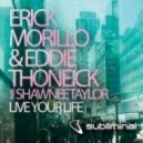 Erick Morillo, Eddie Thoneick Ft. Shawnee Taylor - Live Your Life (Original Mix)