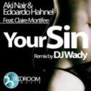Aki Nair & Edoardo Hahnel Ft. Claire Mortifee - Your Sin (DJ Wady Remix)