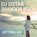 DJ Dstar & Brandon Bside - Letting Go (Original Mix)