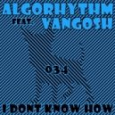 Algorhythm - I Don\\\'t Know How feat. Vangosh - Tim Resler Remix