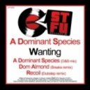 A Dominant Species - Wanting (Dom Almond Breakbeat Mix)