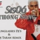 Sisqo - Sisqo - Thong Song (Sunglasses Dj\'s & Dj Taran remix)