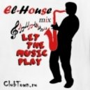 El-House - Let The Music Play (mix)