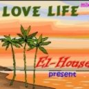 Dj El-House - Love Life (mix)