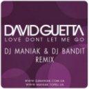 David Guetta - Love Dont Let Me Go ( Dj Maniak & Dj Bandit Extended mix )