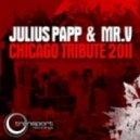 Julius Papp & Mr. V - Chicago Tribute (Vicent Kwok Never Been To Chicago Mix)