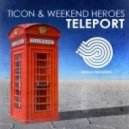 Ticon & Weekend Heroes - Teleport (Original Mix)